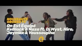 Promo 02 - KeBlack & Naza ft  Dj Myst, Hiro, Jaymax & Youssoupha - On Est Équipé