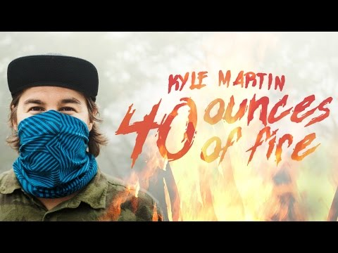 Kyle Martin - 40oz Of Fire