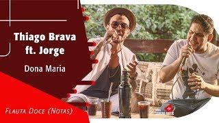 Thiago Brava ft. Jorge - Dona Maria - Flauta Doce (Notas)