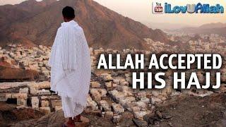 Allah Accepted His Hajj ᴴᴰ | Inspiring Reminder