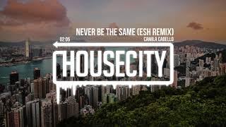 Download Lagu Camila Cabello - Never Be The Same (ESH Remix) Gratis STAFABAND