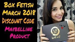 Box Fetish March 2018 @599   Maybelline Product Worth 1250   Unboxing & Review   GIVEAWAY OPEN