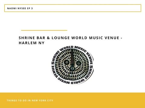 NAOMI NY SEE (EP 3): SHRINE WORLD MUSIC VENUE - NEW YORK BAR  & LOUNGE (HARLEM)  (
