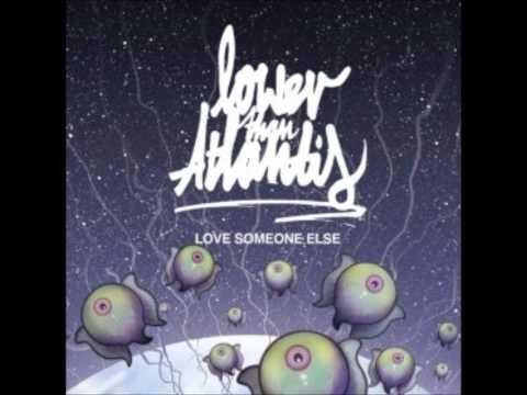 Love Someone Else - Lower Than Atlantis