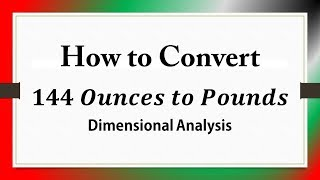 How to Convert 𝟏𝟒𝟒 𝑶𝒖𝒏𝒄𝒆𝒔 𝒕𝒐 𝑷𝒐𝒖𝒏𝒅𝒔: Dimensional Analysis