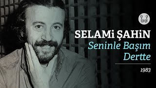 Selami Şahin Seninle Başım Dertte Official Audio