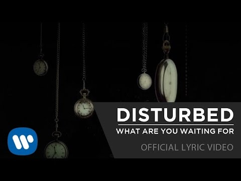Disturbed - What Are You Waiting For