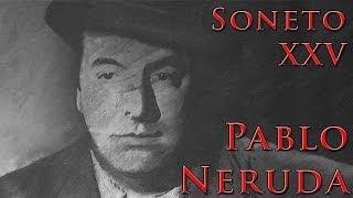 Soneto XXV de Pablo Neruda (Antes de amarte, amor...)
