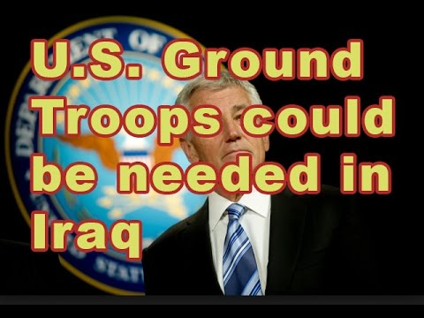 Hagel: U S  Ground Troops Could Be Needed In Iraq