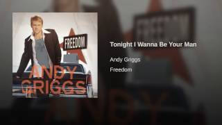 Andy Griggs Tonight I Wanna Be Your Man