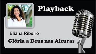 ( PLAYBACK ) - GLÓRIA A DEUS NAS ALTURAS - Eliana Ribeiro