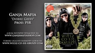 07. Ganja Mafia - Dobre Geesy (prod. PSR)