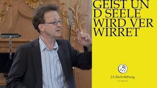 J.S. Bach - Workshop on cantata BWV 35 - Geist und Seele wird verwirret (J. S. Bach Foundation)