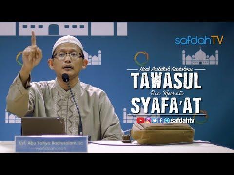 Kitab Ambillah Aqidahmu: Tawasul dan Meminta Syafa'at - Ustadz Badru Salam, Lc
