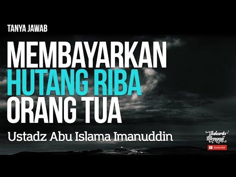Tanya Jawab : Membayarkan Hutang Riba Orang Tua - Ustadz Abu Islama Imanuddin