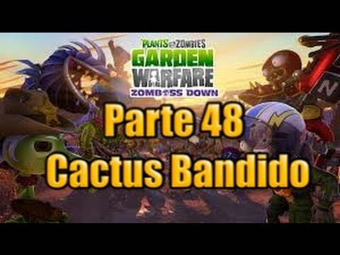 Plants vs Zombies Garden Warfare Parte 48 Cactus Bandido