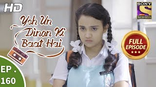 Yeh Un Dinon Ki Baat Hai - Ep 160 - Full Episode - 16th  April, 2018