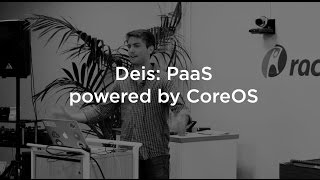 Deis: PaaS powered by CoreOS