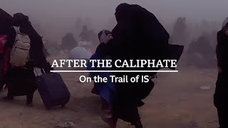 DOCUMENTARY: After the Caliphate: On the Trail of IS