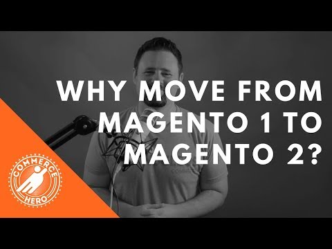 Why Move From Magento 1 to Magento 2?