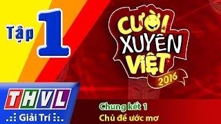 THVL | Cười xuyên Việt 2016 - Tập 1 | Chung kết 1: Chủ đề ước mơ