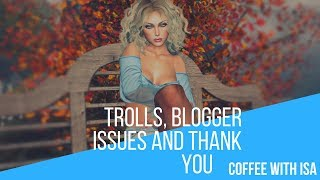 Trolls, a huge Thank you and Blogger issues in the virtual world