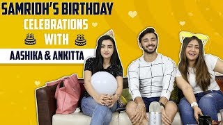 Samridh Bawa Celebrates His Birthday With Ankitta Sharma & Aashika Bhatia | Exclusive