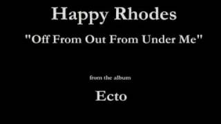 Watch Happy Rhodes Off From Out From Under Me video