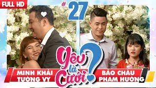 LOVE IS MARRIAGE?  #27 UNCUT  Minh Khai - Tuong Vy   Bao Chau - Pham Huong  210418 💙