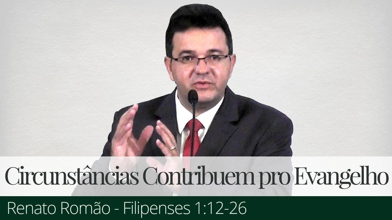 Renato Romão - Circunstâncias que Contribuem para o Progresso do Evangelho