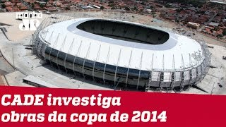 Cade investiga suposto cartel em obras de estádios para a Copa de 2014