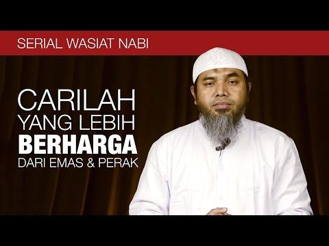 Serial Wasiat Nabi 71:  Carilah Yang Lebih Berharga Dari Emas Dan Perak - Ustadz Afifi Abdul Wadud