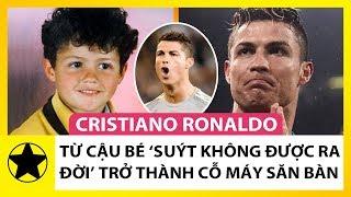 Cristiano Ronaldo - Từ Cậu Bé 'Suýt Không Được Ra Đời' Đến Cỗ Máy Săn Bàn Siêu Hạng