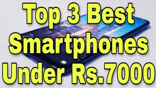 TOP 3 BEST SMARTPHONES UNDER RS.7000