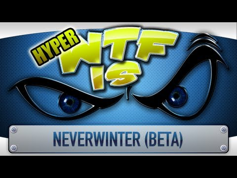 ► WTF Is... - Neverwinter (Beta) (Hyper WTF Edition) ?