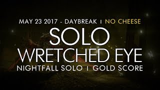 Destiny -  Solo Wretched Eye Nightfall No Cheese (Gold) - May 23, 2017 - Weekly Nightfall Solo
