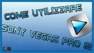 [TUTORIAL]Come utilizzare Sony Vegas Pro 12 | ITA