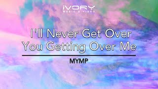Watch Mymp Ill Never Get Over You Getting Over Me video