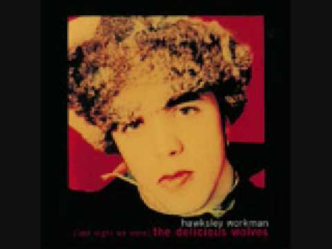 Hawksley Workman - Your Beauty Must Be Rubbing Off