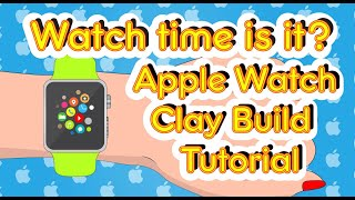 Watch Time Is It? Apple Watch - Clay Build Tutorial