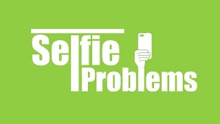 Selfie Problems
