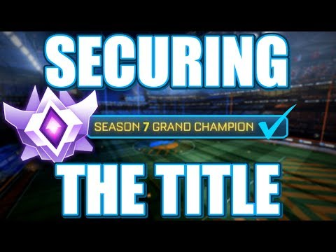 SECURING THE SEASON 7 GRAND CHAMPION TITLE (Rocket League Gameplay)