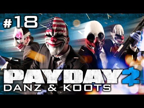 Payday 2 Pt18 w/ Koots and Danz