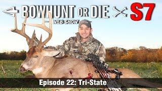 Bowhunt or Die Season 07 Episode 22- Tri-State