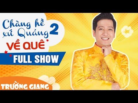 Chàng Hề Xứ Quảng 2 - Về Quê | Liveshow Trường Giang 2016 | Fullshow thumbnail