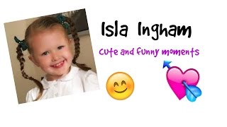 Isla Ingham - cute and funny moments !
