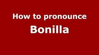 How to pronounce Bonilla (Dominican Republic) - PronounceNames.com