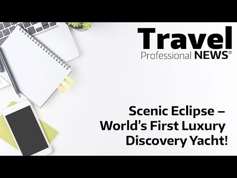 Scenic Eclipse – World's First Luxury Discovery Yacht!