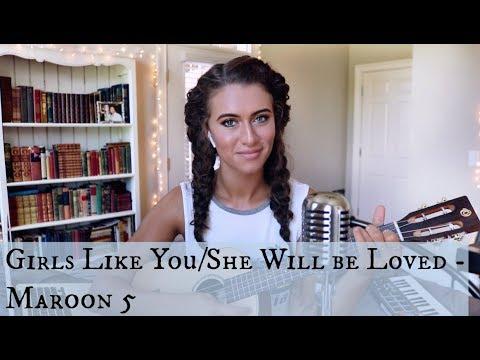 Girls Like You / She Will Be Loved (Maroon 5 mashup)
