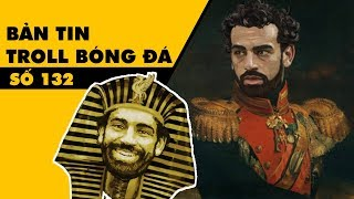 Bản tin Troll Bóng Đá số 132: Hội thánh đức chúa Salah và ngày nhọ nhem của Bayern Munchen!